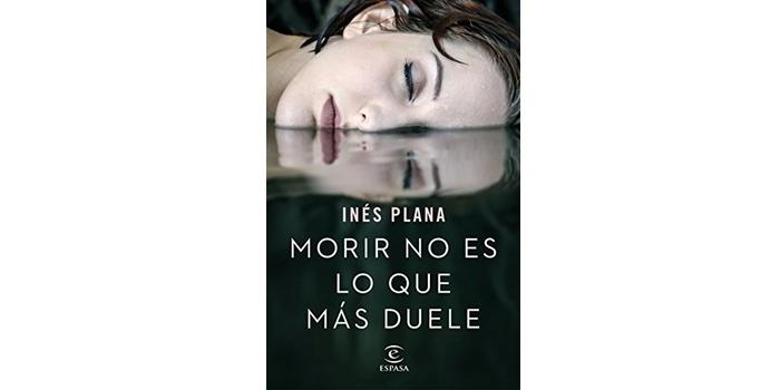 Reseña: Morir no es lo que más duele (Inés Plana)