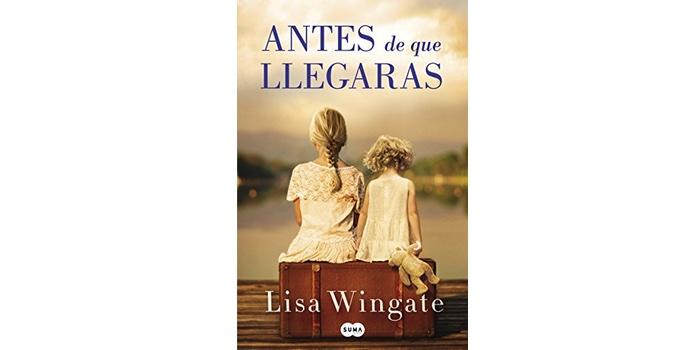 Reseña: Antes de que llegaras (Lisa Wingate)