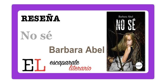 Reseña: No sé (Barbara Abel)
