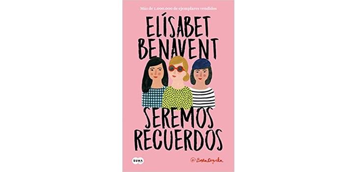 Seremos recuerdos: Elísabet Benavent