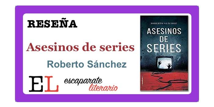 Reseña: Asesinos de series (Roberto Sánchez)