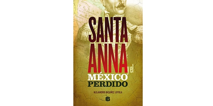 Santa Anna y el México perdido (Alejandro Basañez Loyola)