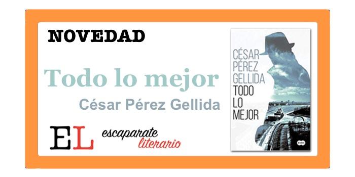 Todo lo mejor (César Pérez Gellida)