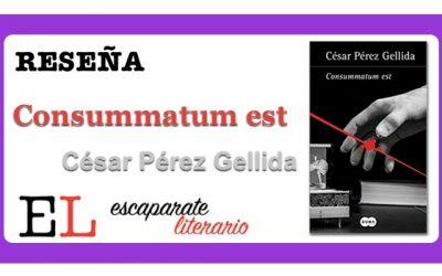 Reseña: Consummatum est (César Pérez Gellida)