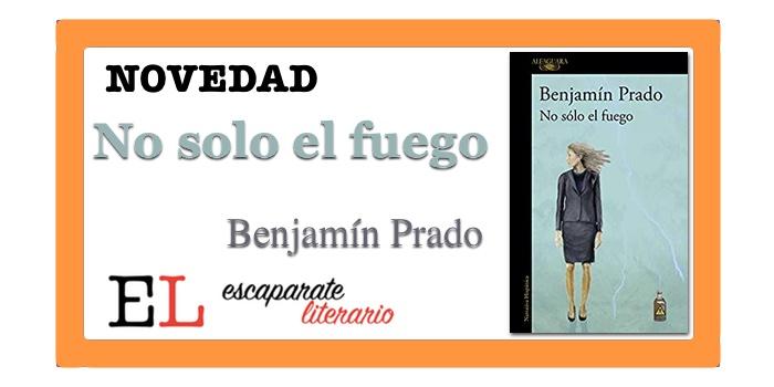 No solo el fuego (Benjamín Prado)