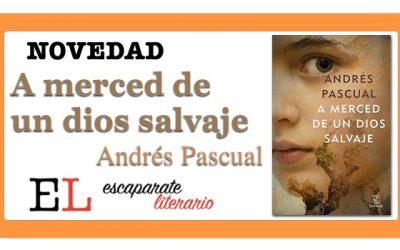 A merced de un dios salvaje (Andrés Pascual)