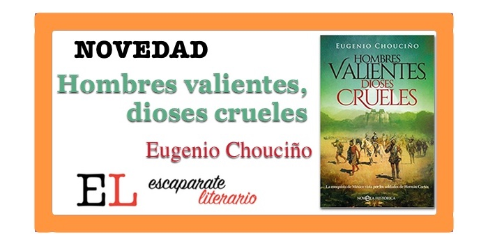 Hombres valientes, dioses crueles (Eugenio Chouciño)