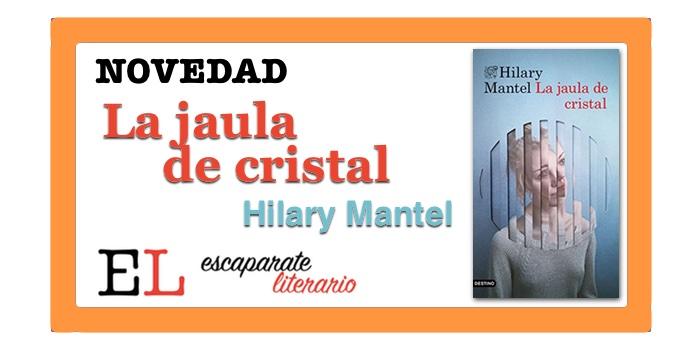 La jaula de cristal (Hilary Mantel)