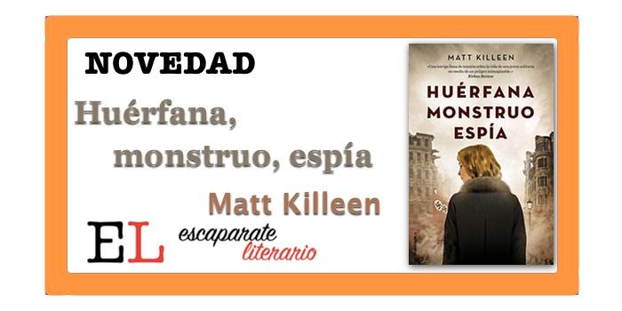 Huérfana, monstruo, espía (Matt Killeen)