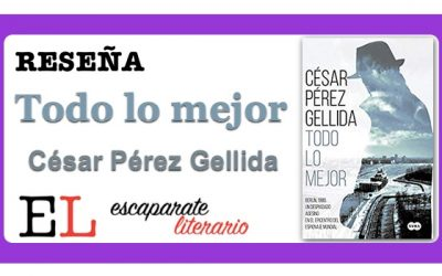 Reseña: Todo lo mejor (César Pérez Gellida)
