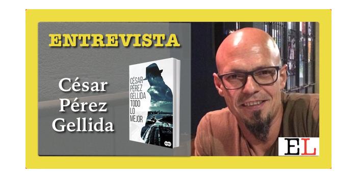 Entrevista a César Pérez Gellida: Todo lo mejor
