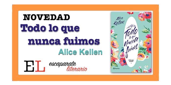 Todo lo que nunca fuimos (Alice Kellen)