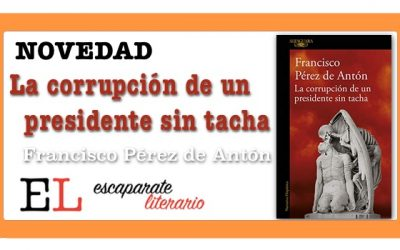 La corrupción de un presidente sin tacha (Francisco Pérez de Antón)