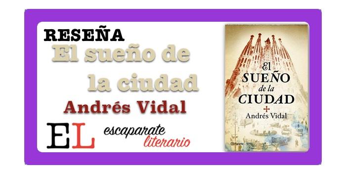 Reseña: El sueño de la ciudad (Andrés Vidal)