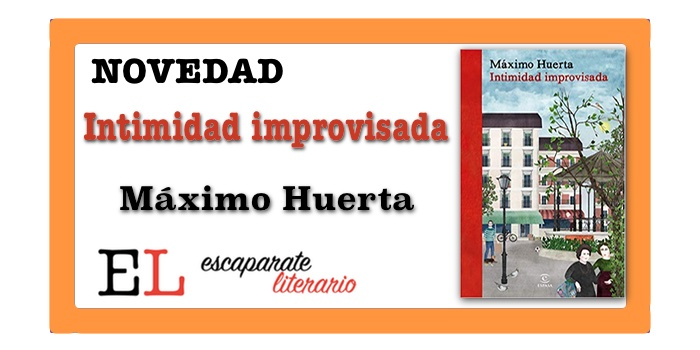 Intimidad improvisada (Máximo Huerta)