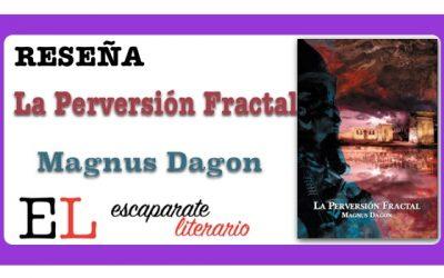 Reseña: La Perversión Fractal (Magnus Dagon)