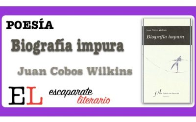 Reseña: Biografía impura (Juan Cobos Wilkins)
