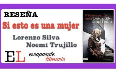 Reseña: Si esto es una mujer (Lorenzo Silva & Noemí Trujillo)
