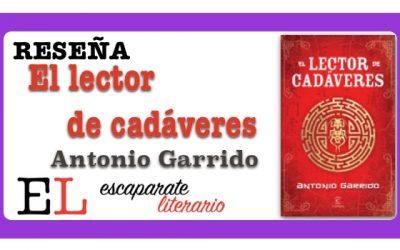 Reseña: El lector de cadáveres (Antonio Garrido)
