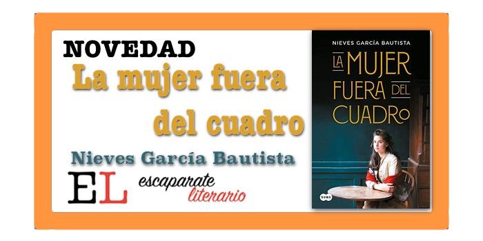 La mujer fuera del cuadro (Nieves García Bautista)