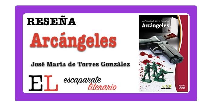 Reseña: Arcángeles (José María de Torres González)