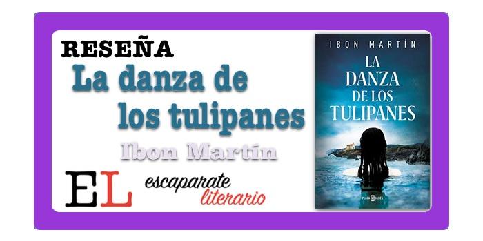 Reseña: La danza de los tulipanes (Ibon Martín)