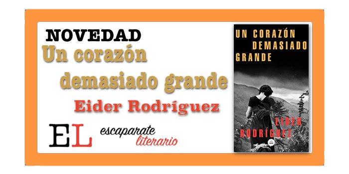 Un corazón demasiado grande (Eider Rodríguez)