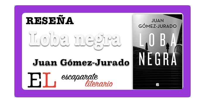 Reseña: Loba negra (Juan Gómez-Jurado)