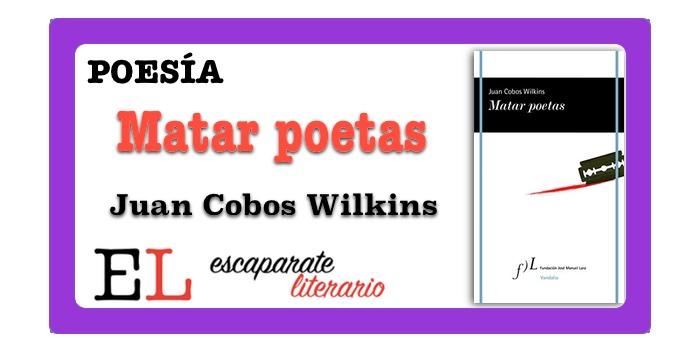 Reseña: Matar poetas (Juan Cobos Wilkins)