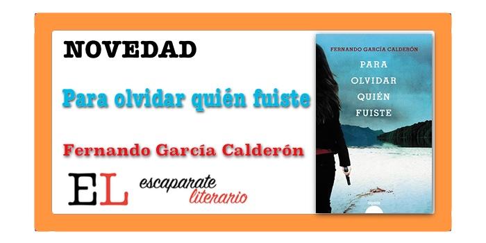 Para olvidar quién fuiste (Fernando García Calderón)