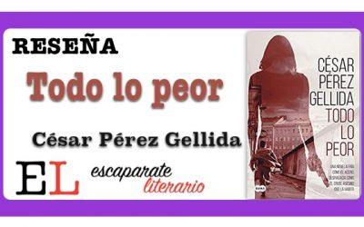 Reseña: Todo lo peor (César Pérez Gellida)