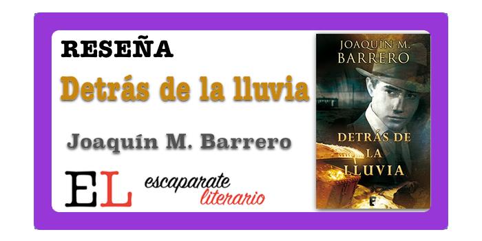 Reseña: Detrás de la lluvia (Joaquín M. Barrero)