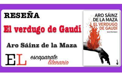Reseña: El verdugo de Gaudí. El asesino de La Pedrera (Aro Sáinz de la Maza)