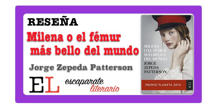 Reseña: Milena o el fémur más bello del mundo (Jorge Zepeda Patterson)