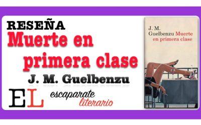 Reseña: Muerte en primera clase (J. M. Guelbenzu)