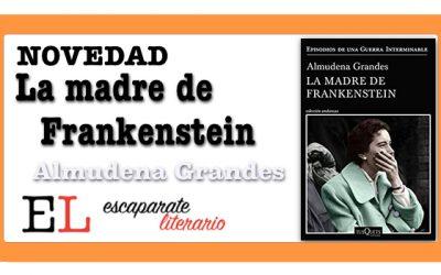La madre de Frankenstein (Almudena Grandes)