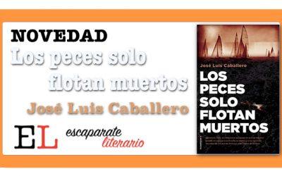 Los peces solo flotan muertos (José Luis Caballero)