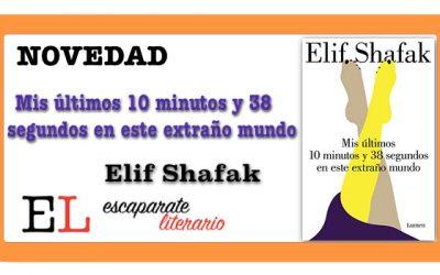 Mis últimos 10 minutos y 38 segundos en este extraño mundo  (Elif Shafak)
