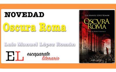 Oscura Roma (Luis Manuel López Román)