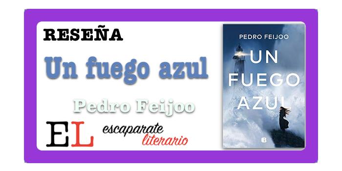 Reseña: Un fuego azul (Pedro Feijoo)