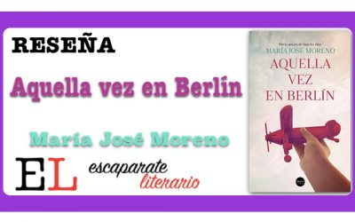 Reseña: Aquella vez en Berlín (María José Moreno)