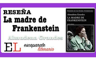 Reseña: La madre de Frankenstein (Almudena Grandes)