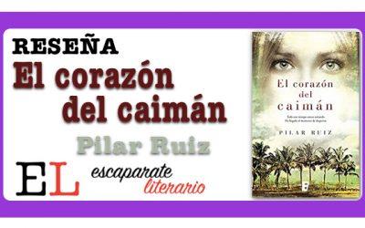Reseña: El corazón del caimán (Pilar Ruiz)