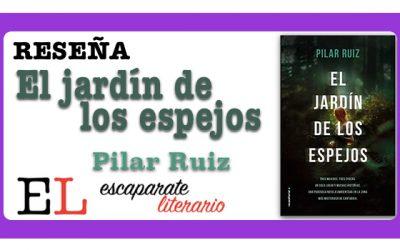 Reseña: El jardín de los espejos (Pilar Ruiz)