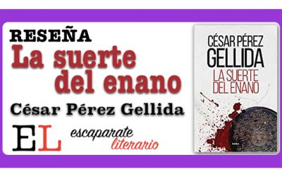 Reseña: La suerte del enano (César Pérez Gellida)
