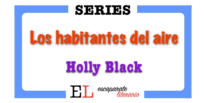 Serie Los habitantes del aire (Holly Black)