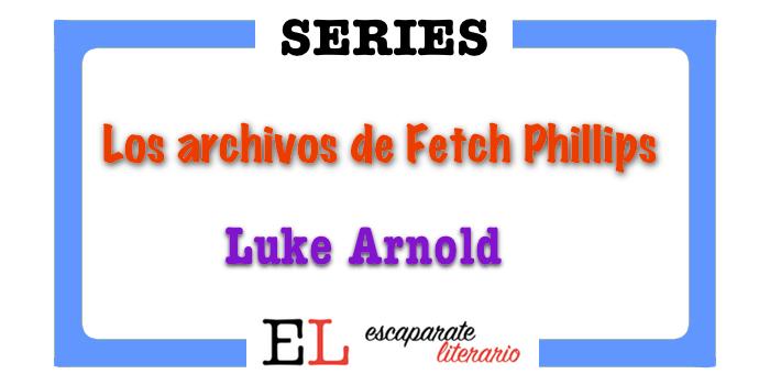Serie Los archivos de Fetch Phillips  (Luke Arnold)