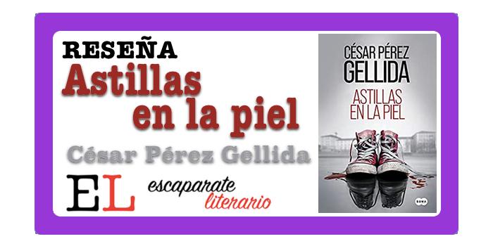 Reseña: Astillas en la piel (César Pérez Gellida)