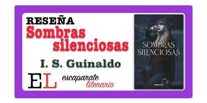 Reseña: Sombras silenciosas (I. S. Guinaldo)